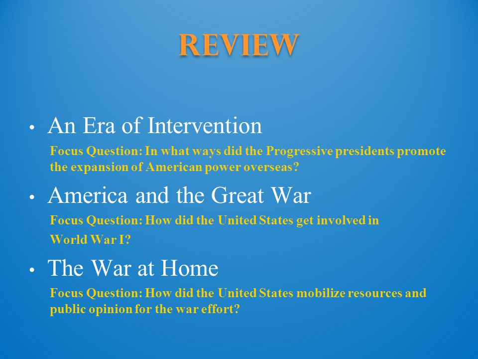Review An Era of Intervention Focus Question: In what ways did the Progressive presidents promote the expansion of American power overseas.