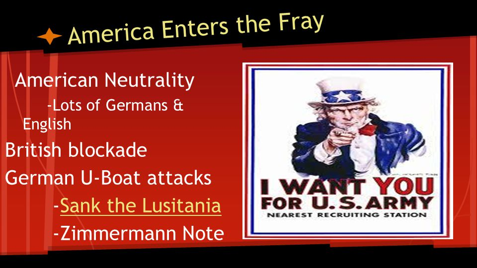America Enters the Fray American Neutrality -Lots of Germans & English British blockade German U-Boat attacks -Sank the LusitaniaSank the Lusitania -Z