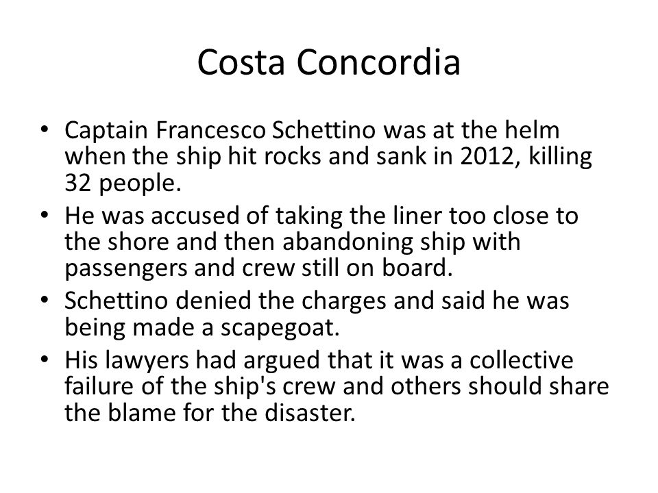 Costa Concordia Captain Francesco Schettino was at the helm when the ship hit rocks and sank in 2012, killing 32 people. He was accused of taking the