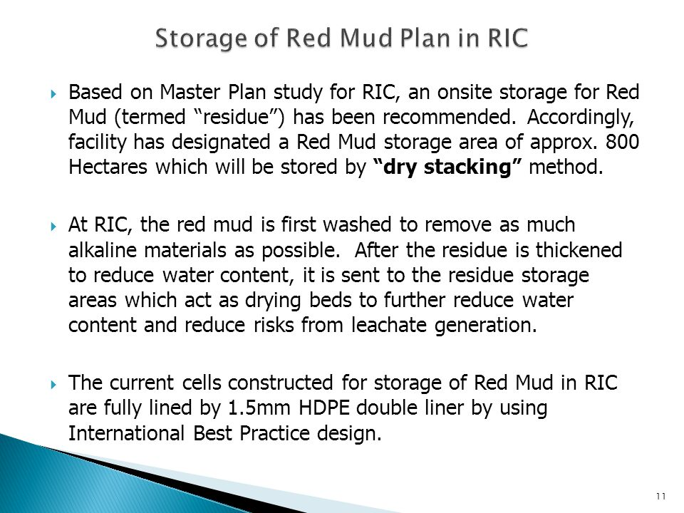 Based on Master Plan study for RIC, an onsite storage for Red Mud (termed residue ) has been recommended.