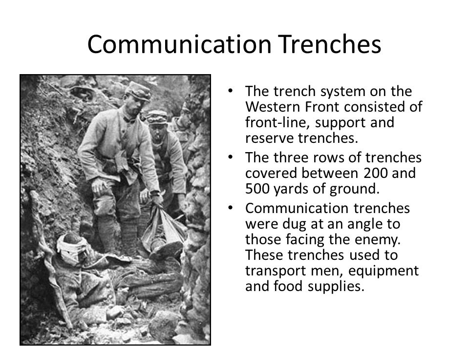 Communication Trenches The trench system on the Western Front consisted of front-line, support and reserve trenches. The three rows of trenches covere