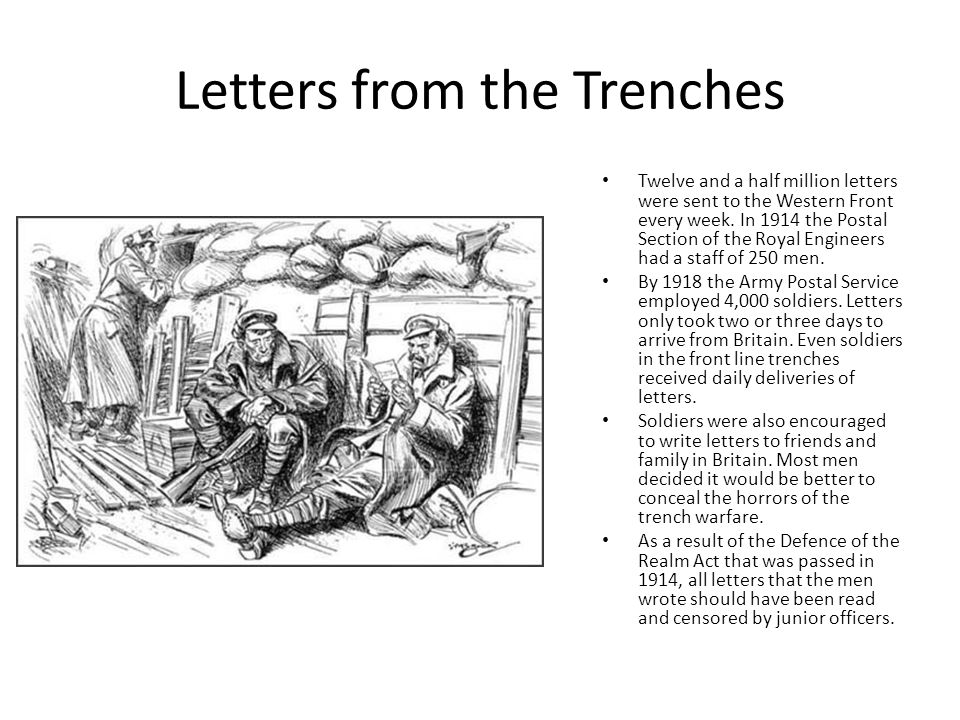 Letters from the Trenches Twelve and a half million letters were sent to the Western Front every week.