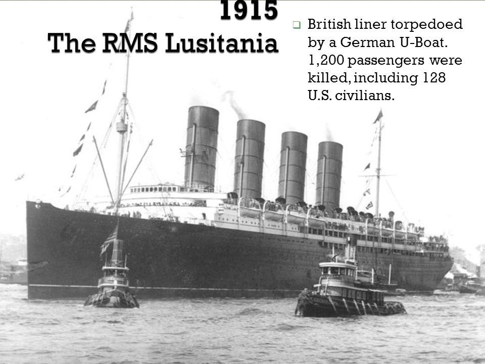  British liner torpedoed by a German U-Boat.1,200 passengers were killed, including 128 U.S.