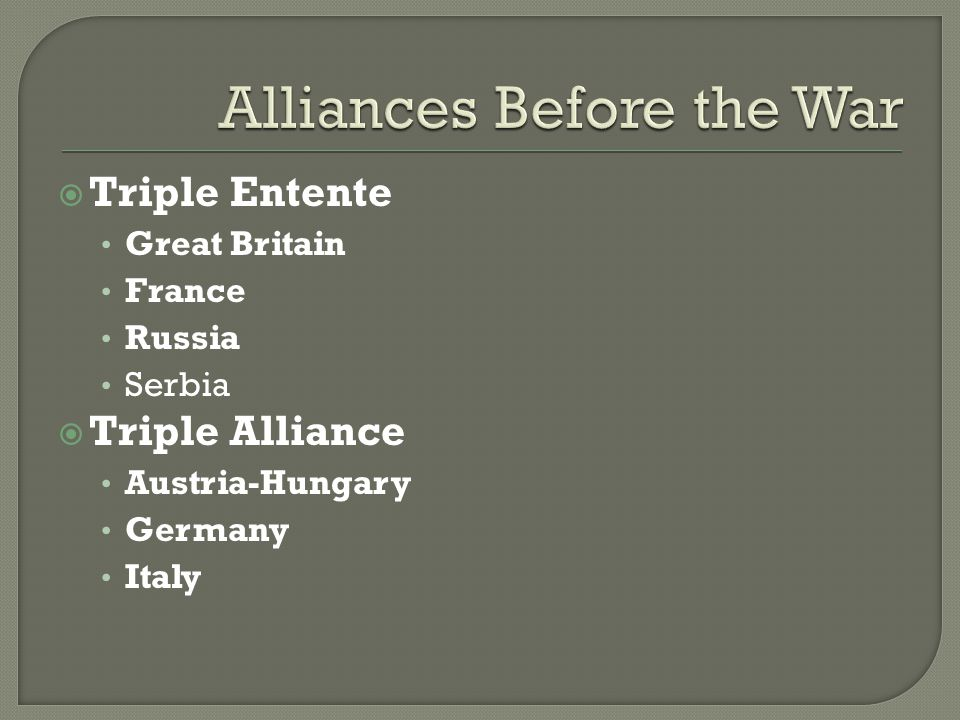  Triple Entente Great Britain France Russia Serbia  Triple Alliance Austria-Hungary Germany Italy
