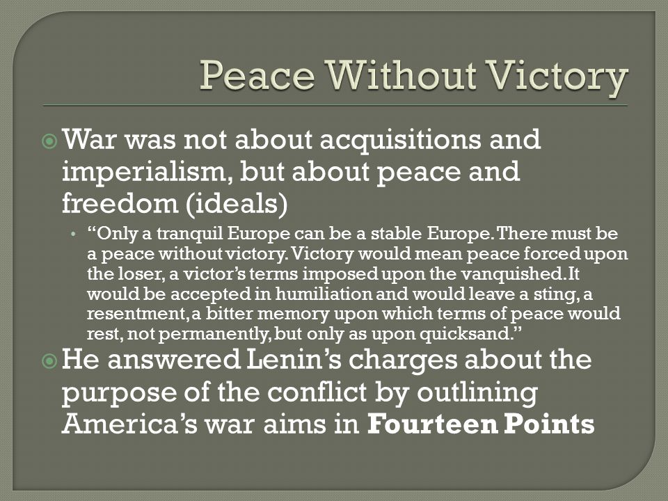  War was not about acquisitions and imperialism, but about peace and freedom (ideals) Only a tranquil Europe can be a stable Europe.