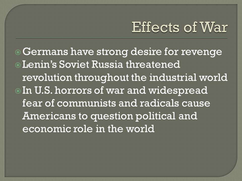  Germans have strong desire for revenge  Lenin's Soviet Russia threatened revolution throughout the industrial world  In U.S.