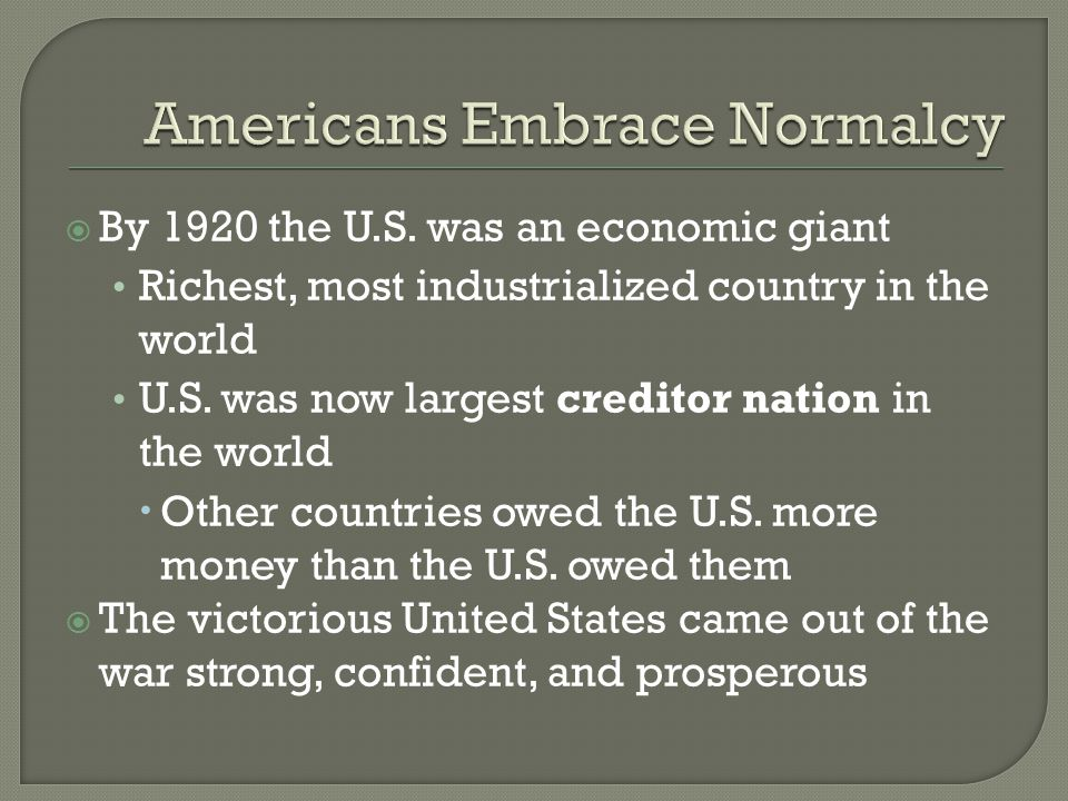  By 1920 the U.S.was an economic giant Richest, most industrialized country in the world U.S.