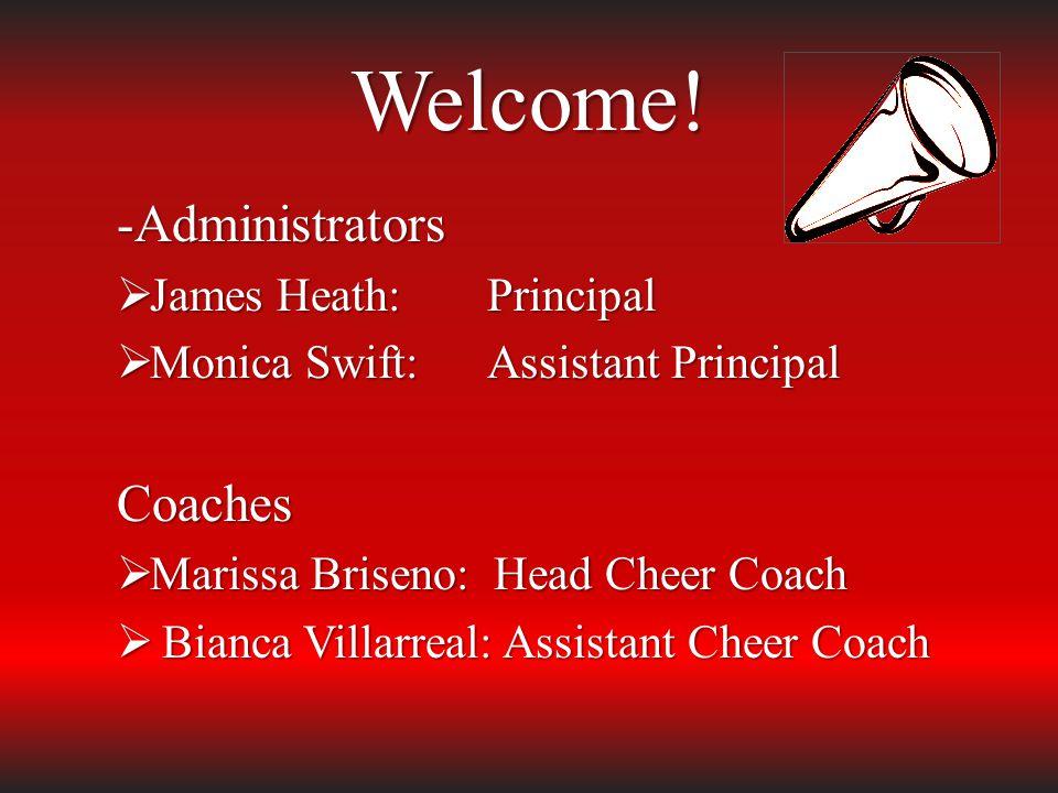 Welcome! -Administrators  James Heath: Principal  Monica Swift: Assistant Principal Coaches  Marissa Briseno: Head Cheer Coach  Bianca Villarreal: