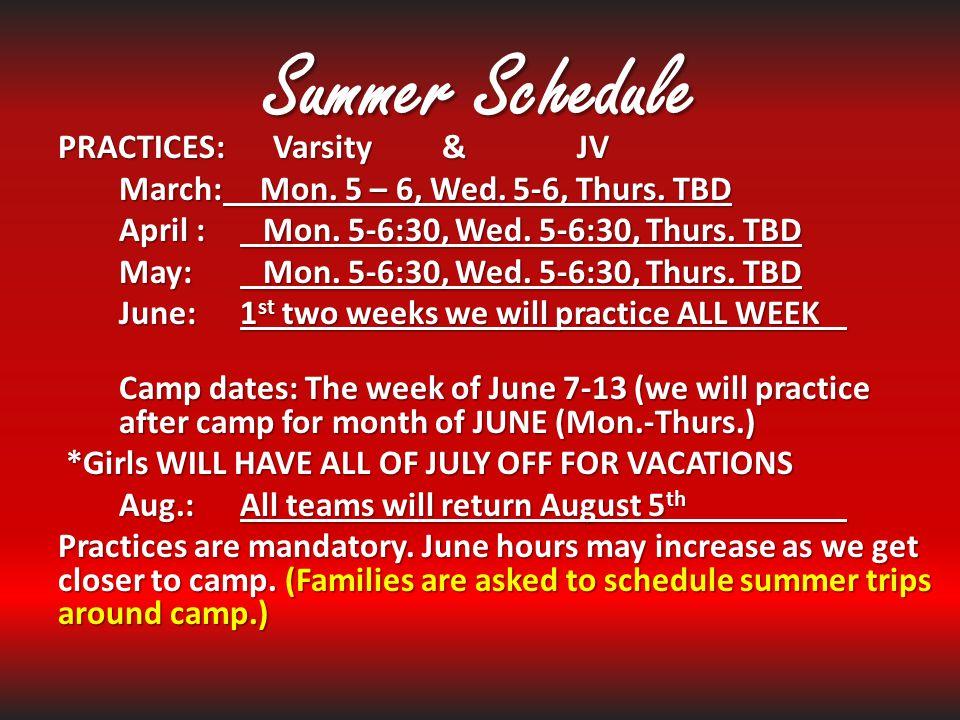 Summer Schedule PRACTICES: Varsity& JV March: Mon. 5 – 6, Wed. 5-6, Thurs. TBD April : Mon. 5-6:30, Wed. 5-6:30, Thurs. TBD May: Mon. 5-6:30, Wed. 5-6