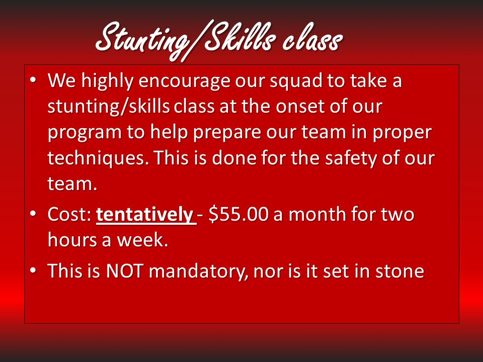 Stunting/Skills class We highly encourage our squad to take a stunting/skills class at the onset of our program to help prepare our team in proper tec