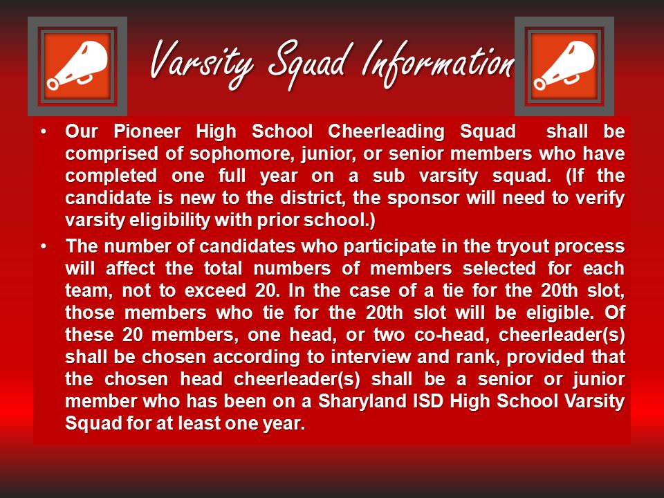 Varsity Squad Information Our Pioneer High School Cheerleading Squad shall be comprised of sophomore, junior, or senior members who have completed one