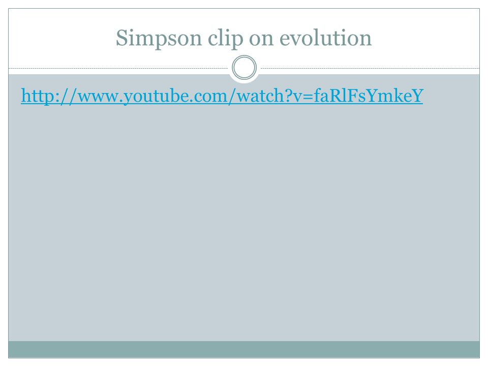 Simpson clip on evolution http://www.youtube.com/watch v=faRlFsYmkeY