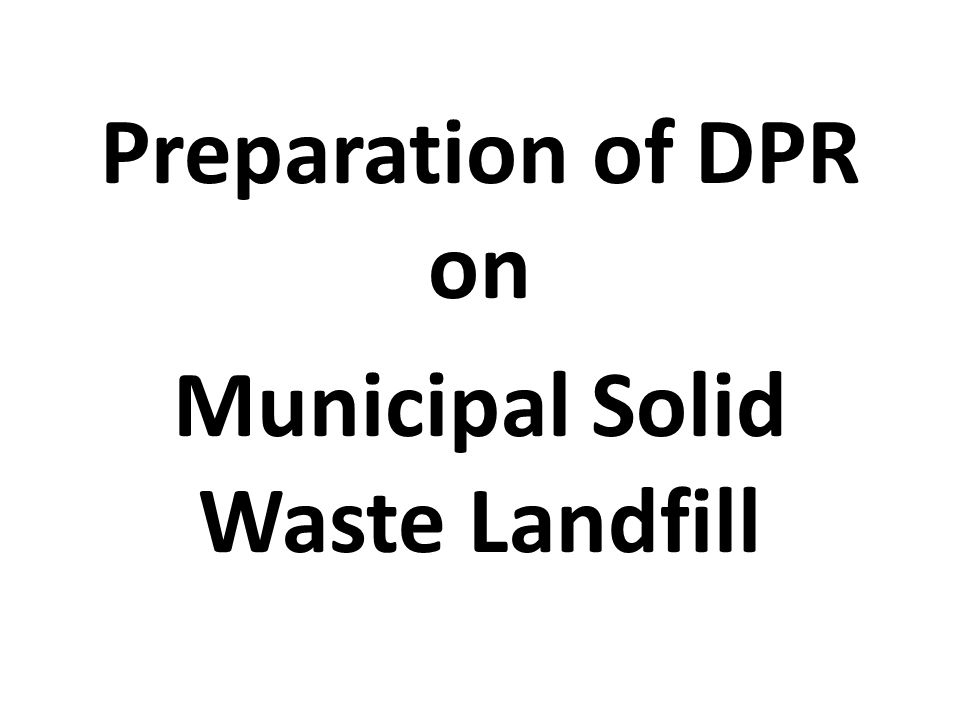 Preparation of DPR on Municipal Solid Waste Landfill