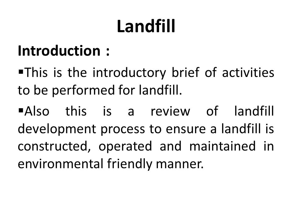 Landfill Introduction :  This is the introductory brief of activities to be performed for landfill.