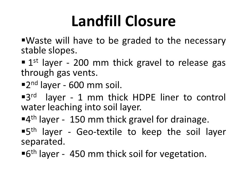 Landfill Closure  Waste will have to be graded to the necessary stable slopes.