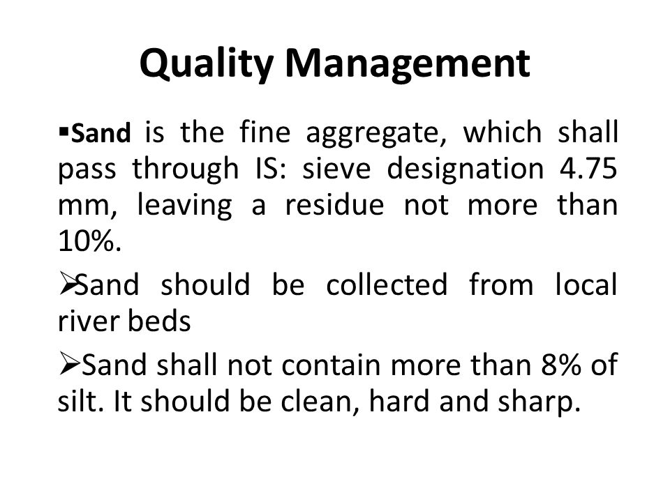 Quality Management  Sand is the fine aggregate, which shall pass through IS: sieve designation 4.75 mm, leaving a residue not more than 10%.