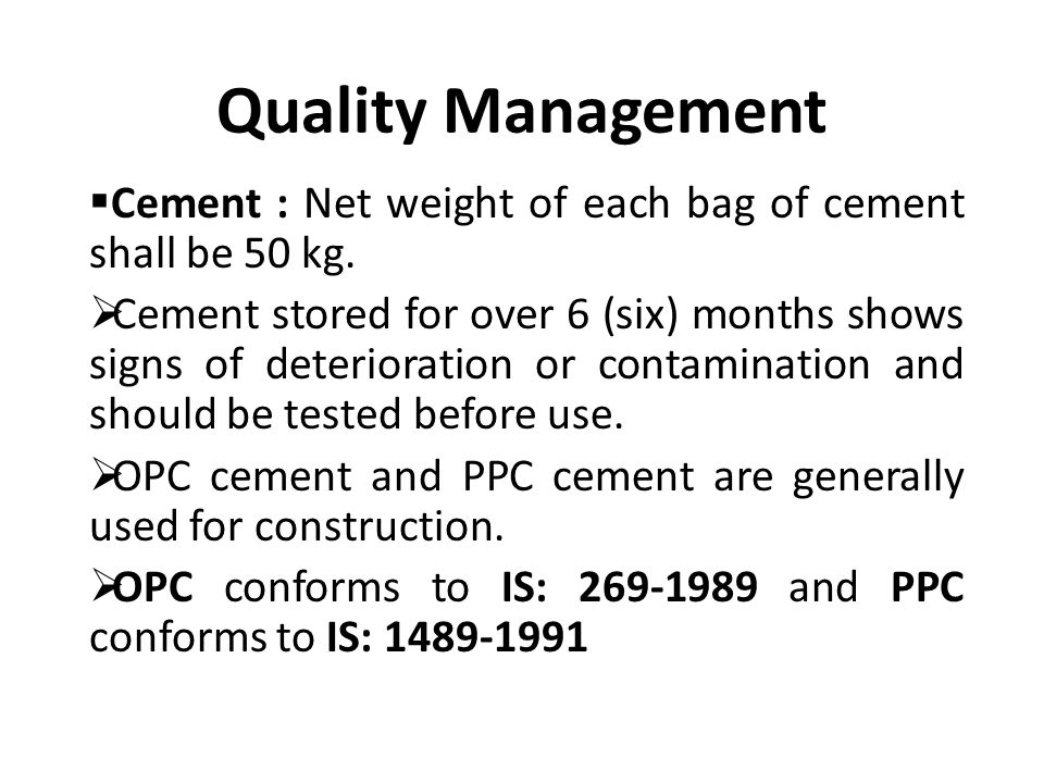 Quality Management  Cement : Net weight of each bag of cement shall be 50 kg.