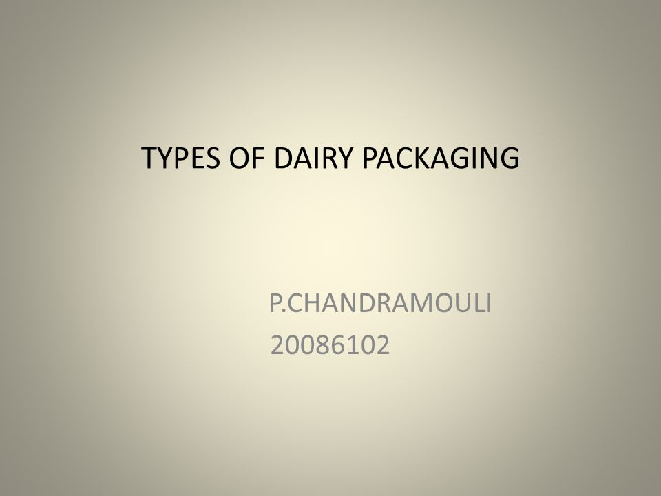 PACKAGING Packaging is very essential for safe delivery of the products without altering its characteristic and nutritive value.