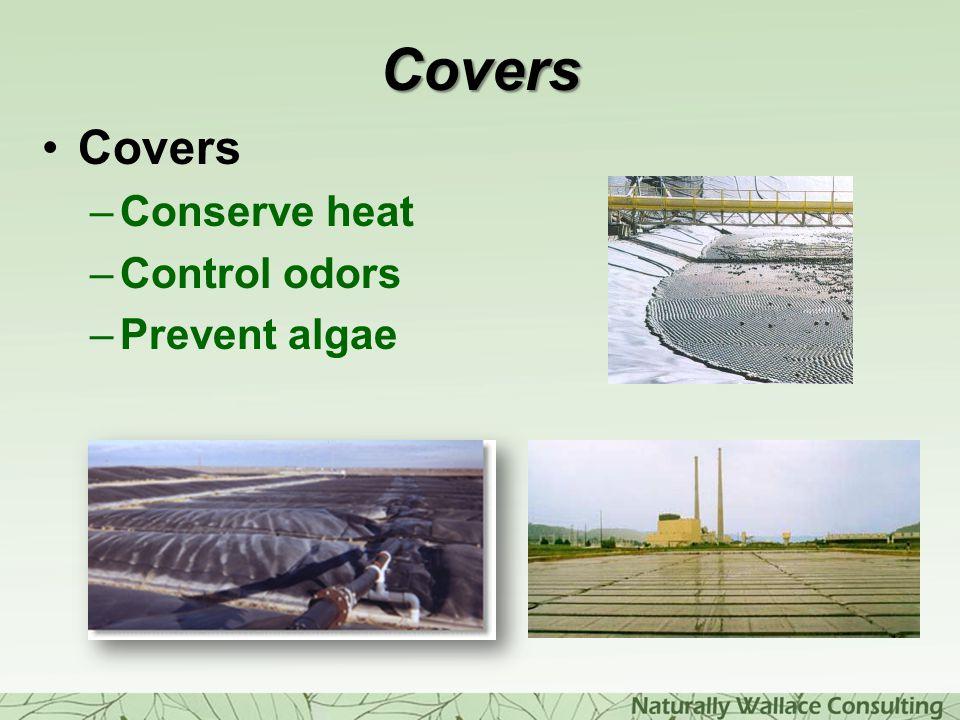 Covers Covers –Conserve heat –Control odors –Prevent algae