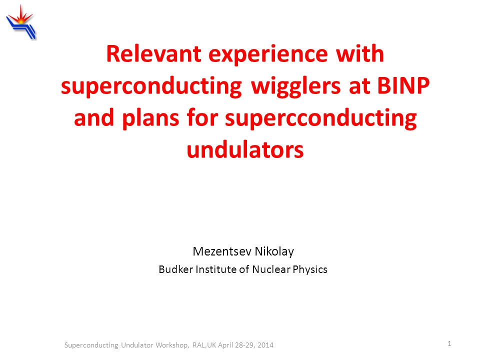 Relevant experience with superconducting wigglers at BINP and plans for supercconducting undulators Mezentsev Nikolay Budker Institute of Nuclear Phys