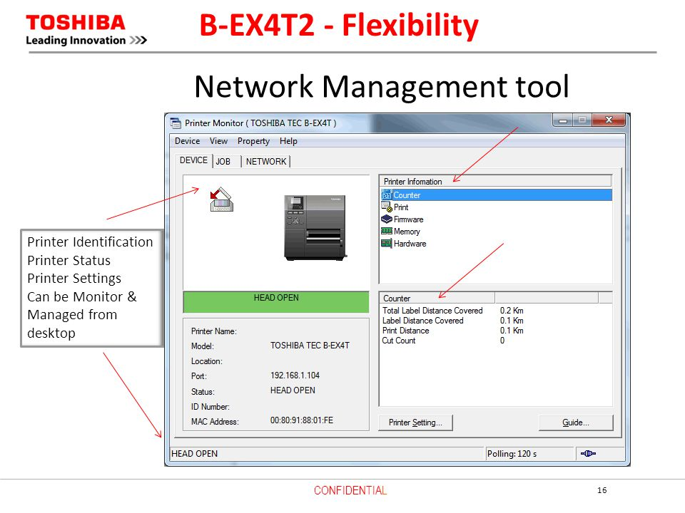 16 CONFIDENTIAL Network Management tool B-EX4T2 - Flexibility Printer Identification Printer Status Printer Settings Can be Monitor & Managed from desktop
