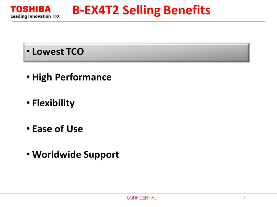 3 CONFIDENTIAL Lowest TCO High Performance Flexibility Ease of Use Worldwide Support B-EX4T2 Selling Benefits