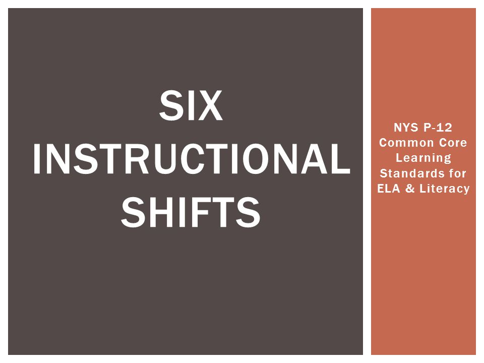 NYS P-12 Common Core Learning Standards for ELA & Literacy SIX INSTRUCTIONAL SHIFTS
