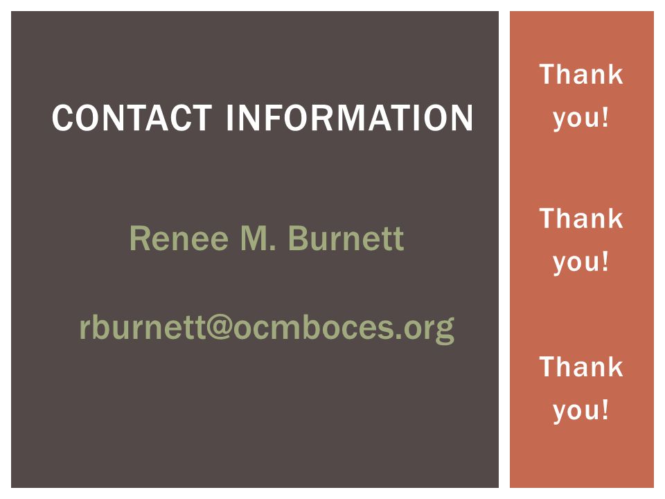 Thank you! CONTACT INFORMATION Renee M. Burnett rburnett@ocmboces.org Thank you! Thank you!