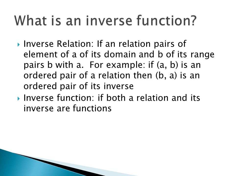  Inverse Relation: If an relation pairs of element of a of its domain and b of its range pairs b with a.