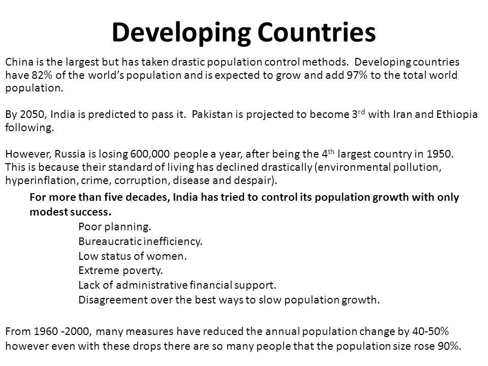 Developing Countries China is the largest but has taken drastic population control methods. Developing countries have 82% of the world's population an