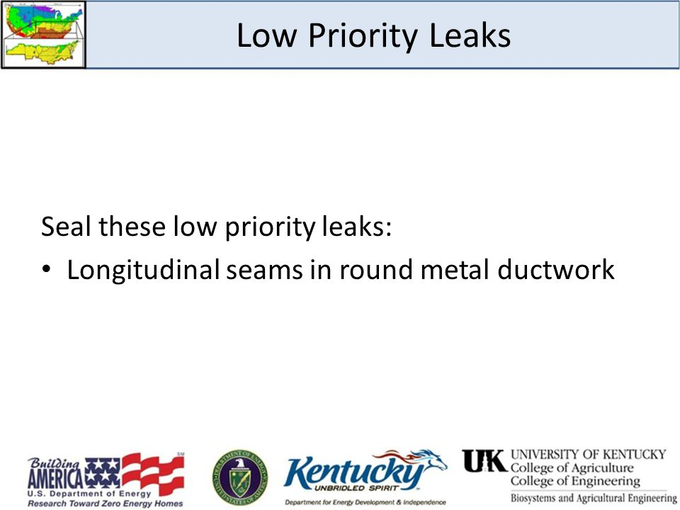 Low Priority Leaks Seal these low priority leaks: Longitudinal seams in round metal ductwork