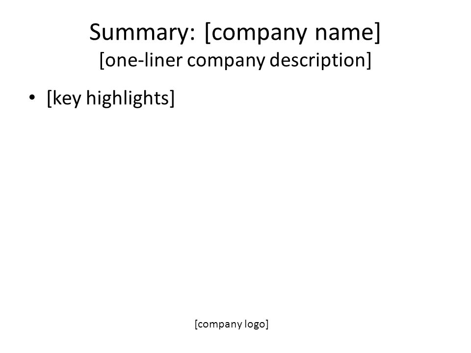Summary: [company name] [one-liner company description] [key highlights] [company logo]