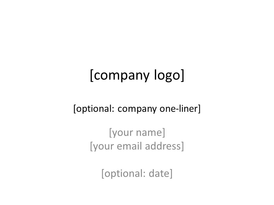 [company logo] [optional: company one-liner] [your name] [your email address] [optional: date]