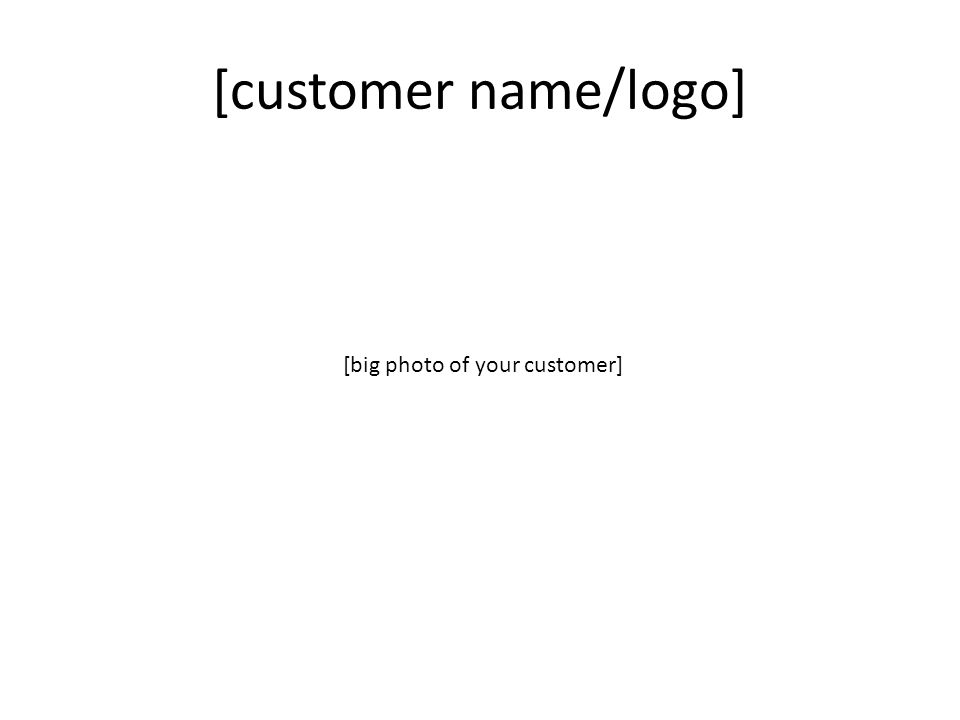 [customer name/logo] [big photo of your customer]