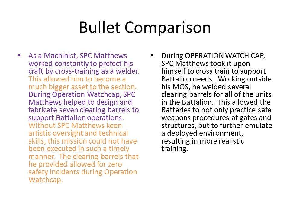 Bullet Comparison As a Machinist, SPC Matthews worked constantly to prefect his craft by cross-training as a welder.