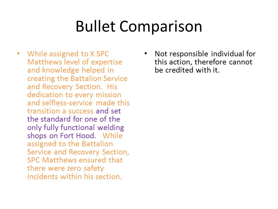 Bullet Comparison While assigned to X SPC Matthews level of expertise and knowledge helped in creating the Battalion Service and Recovery Section.