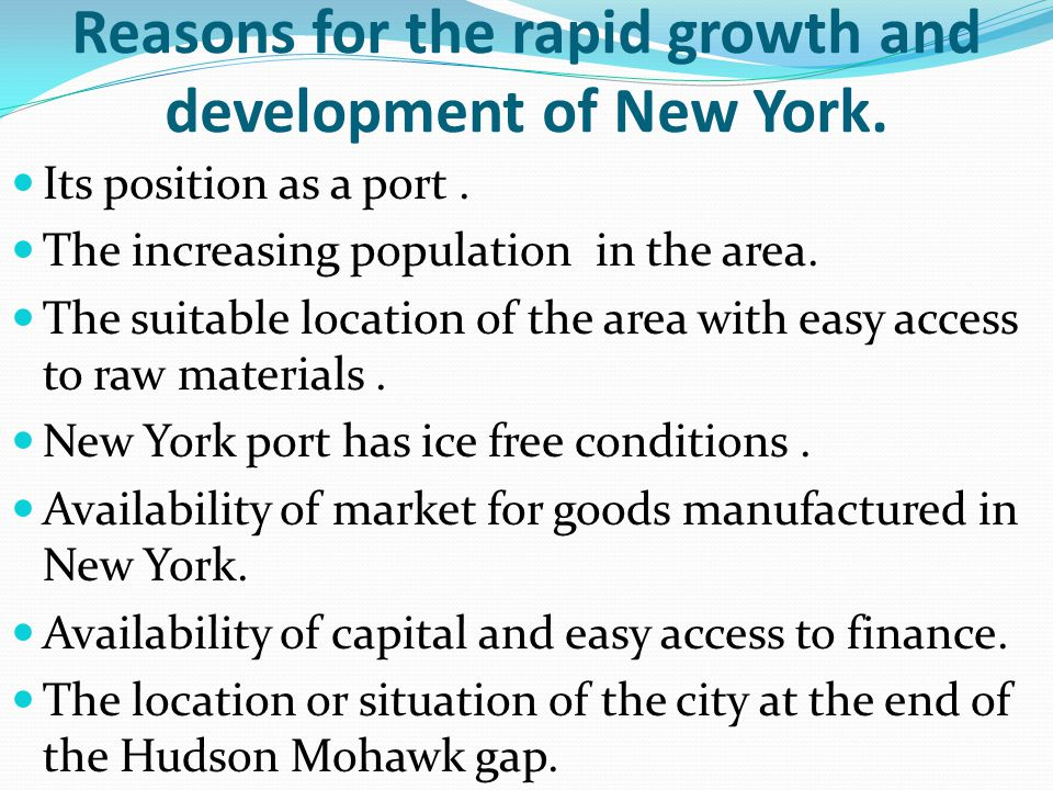 Reasons for the rapid growth and development of New York. Its position as a port. The increasing population in the area. The suitable location of the