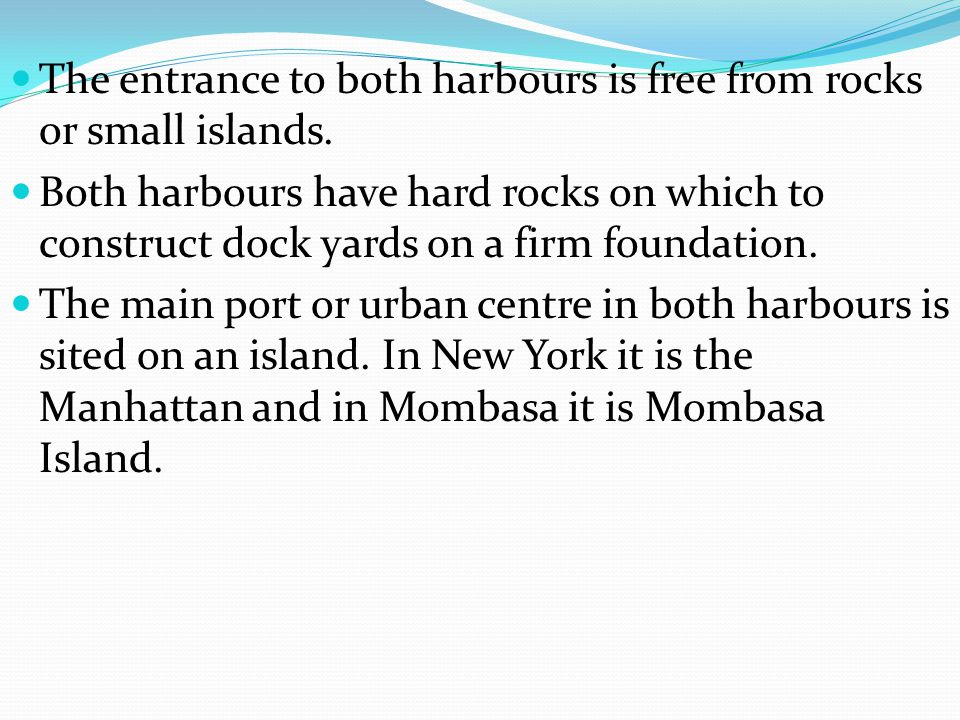 The entrance to both harbours is free from rocks or small islands. Both harbours have hard rocks on which to construct dock yards on a firm foundation