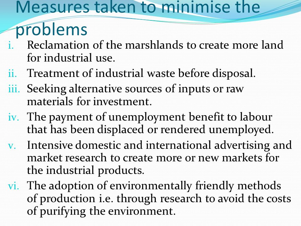 Measures taken to minimise the problems i. Reclamation of the marshlands to create more land for industrial use. ii. Treatment of industrial waste bef