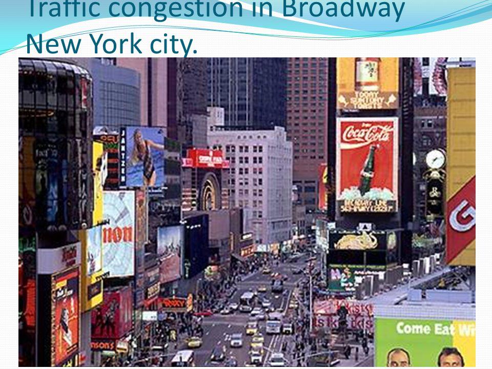Traffic congestion in Broadway New York city.