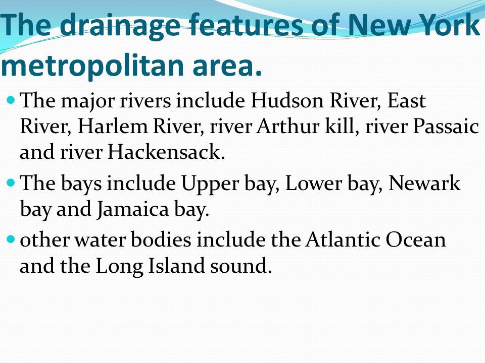 The drainage features of New York metropolitan area. The major rivers include Hudson River, East River, Harlem River, river Arthur kill, river Passaic