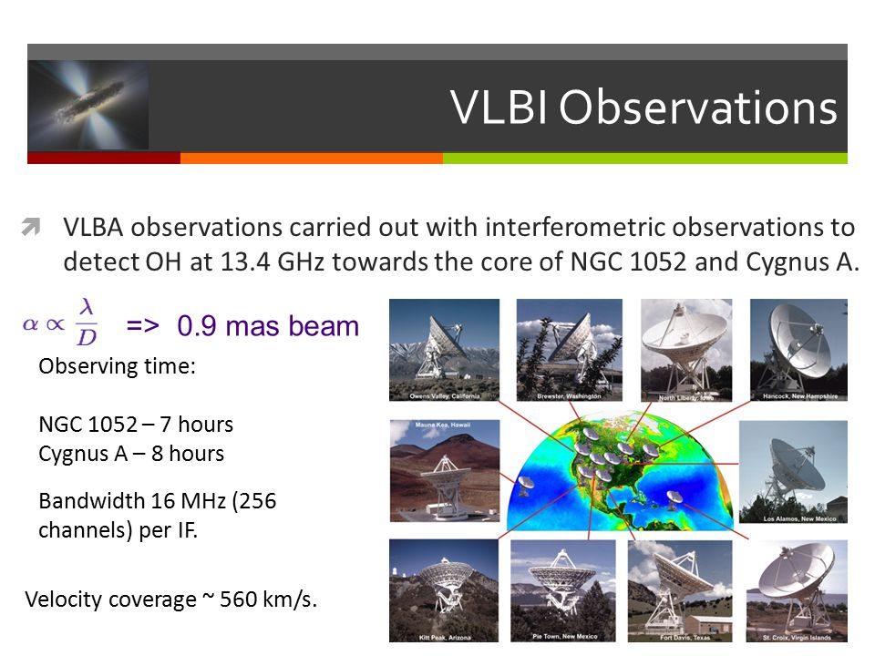 VLBI Observations  VLBA observations carried out with interferometric observations to detect OH at 13.4 GHz towards the core of NGC 1052 and Cygnus A.