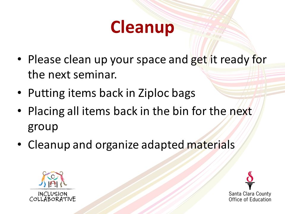Cleanup Please clean up your space and get it ready for the next seminar.