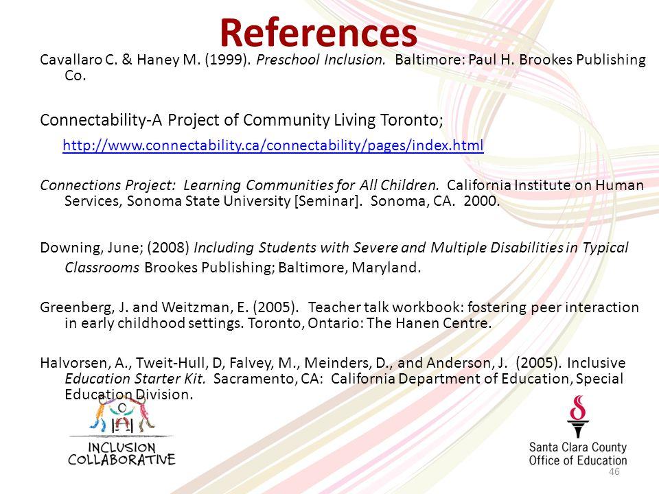 46 References Cavallaro C. & Haney M. (1999). Preschool Inclusion.
