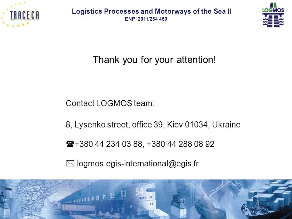 Logistics Processes and Motorways of the Sea II ENPI 2011/264 459 Thank you for your attention.