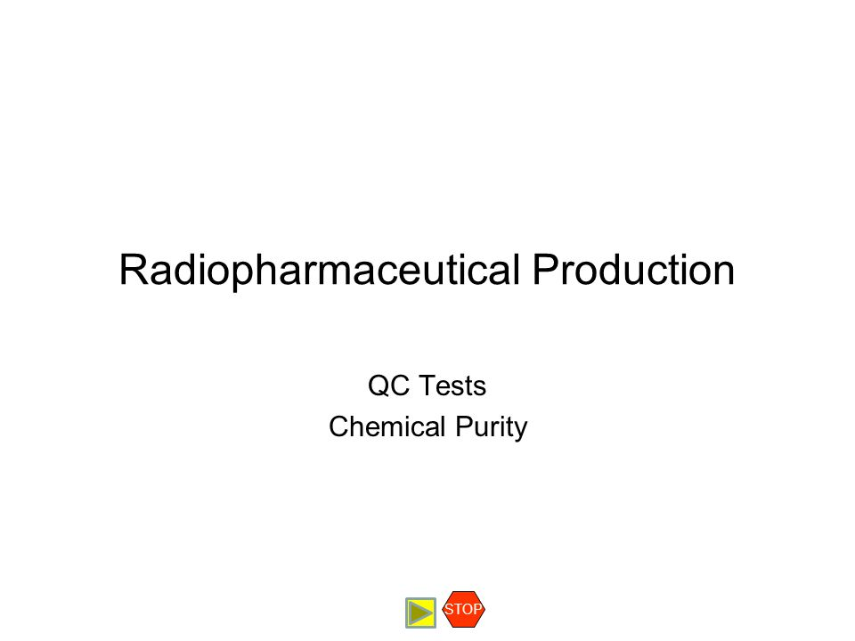 Radiopharmaceutical Production QC Tests Chemical Purity STOP