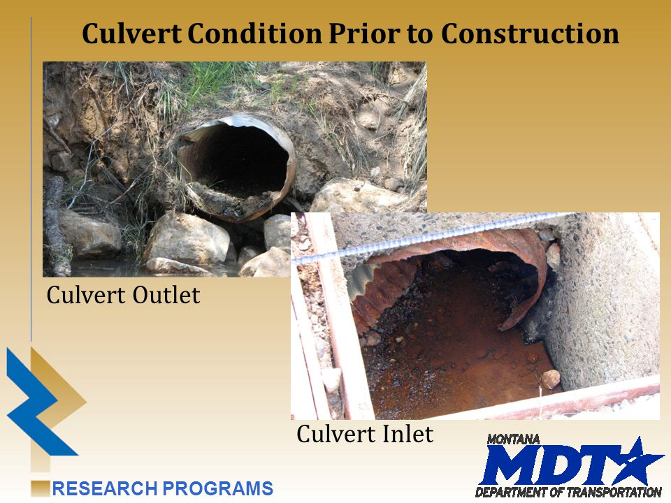 RESEARCH PROGRAMS Culvert Liner Evaluation Semi-Annual evaluations are being conducted for an initial 5-year period, including: Internal culvert deflection Lining integrity Leakage Flow Discoloration Other visual distress
