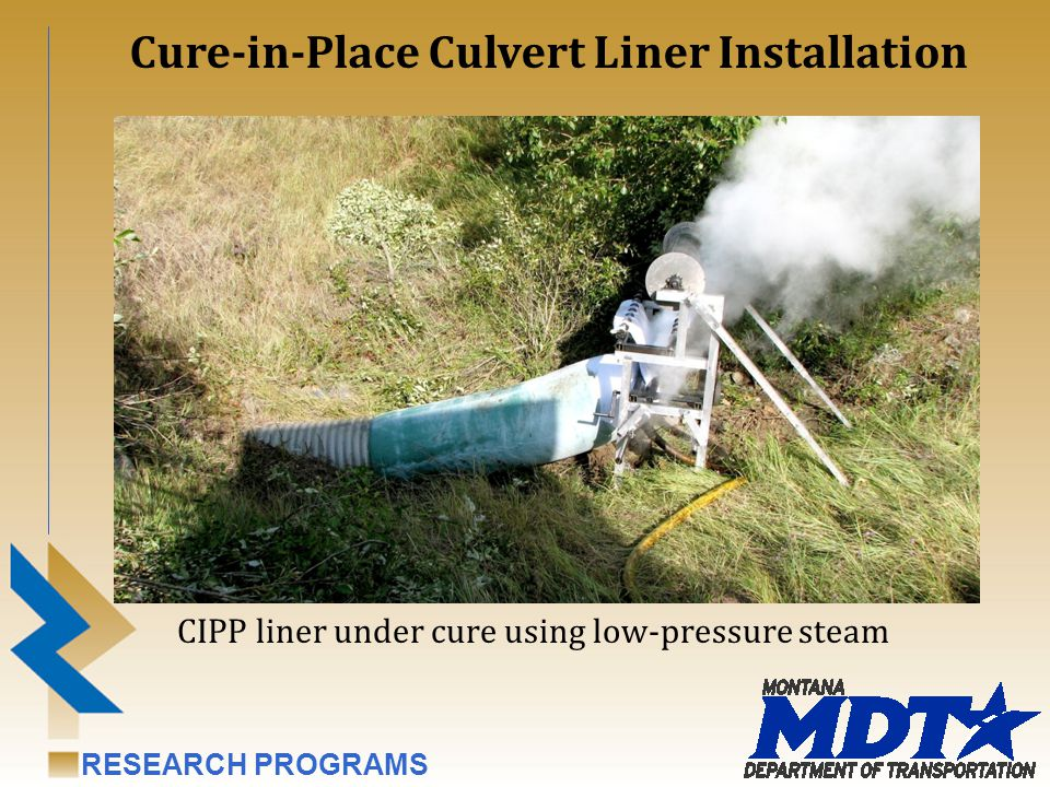 RESEARCH PROGRAMS CIPP liner under cure using low-pressure steam Cure-in-Place Culvert Liner Installation