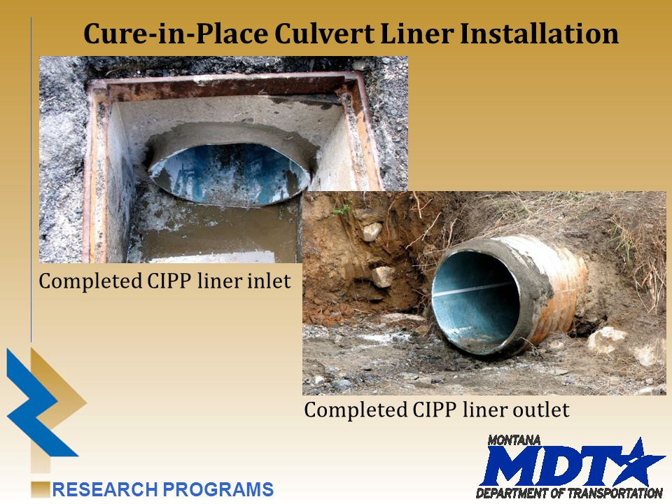 RESEARCH PROGRAMS Completed CIPP liner inlet Cure-in-Place Culvert Liner Installation Completed CIPP liner outlet