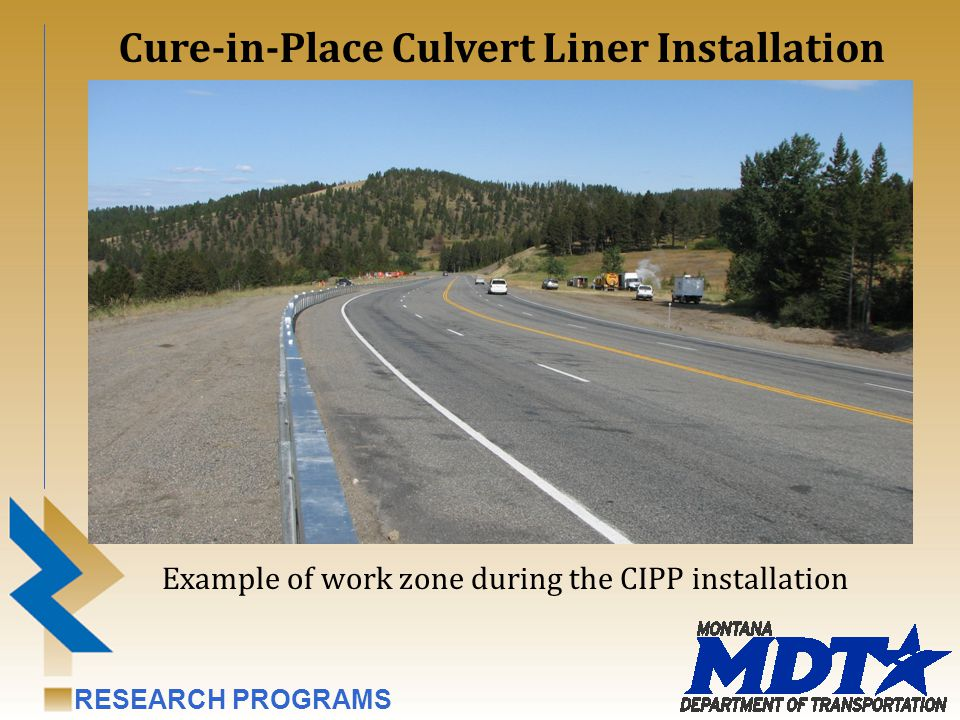 RESEARCH PROGRAMS Example of work zone during the CIPP installation Cure-in-Place Culvert Liner Installation
